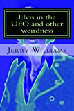 Elvis in the UFO and Other Weirdness, Jerry Williams, 1493576909