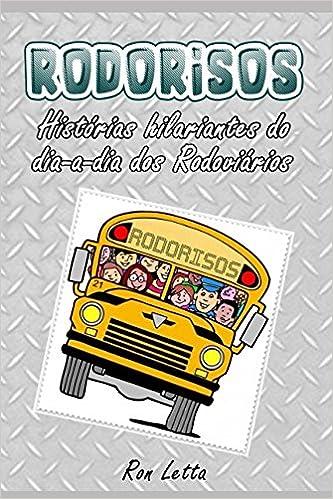 Rodorisos: Histórias hilariantes do dia a dia dos Rodoviários (Portuguese Edition): Ron Letta: 9781980906827: Amazon.com: Books
