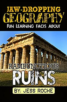 Jaw-Dropping Geography: Fun Learning Facts About Rambunctious Ruins: Illustrated Fun Learning For Kids by [Roche, Jess]
