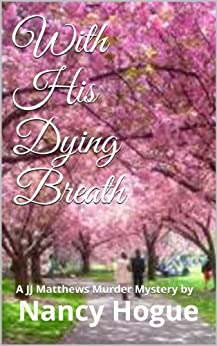 With His Dying Breath (A JJ Matthews Murder Mystery Series Book 1) by [Hogue, Nancy]