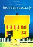 Secrets of My Suburban Life, Lauren Baratz-Logsted, 1416925252