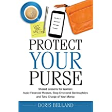 Protect Your Purse: Shared Lessons for Women: Avoid Financial Messes, Stop Emotional Bankruptcies and Take Charge of Your Money