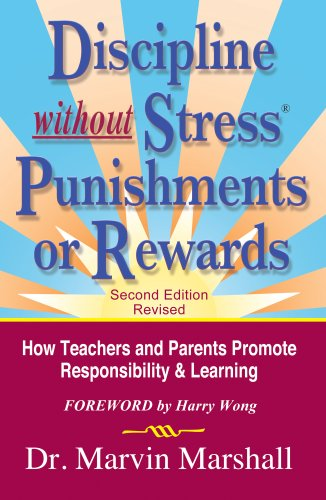 Discipline without Stress® Punishments or Rewards: How Teachers and Parents Promote Responsibility & Learning