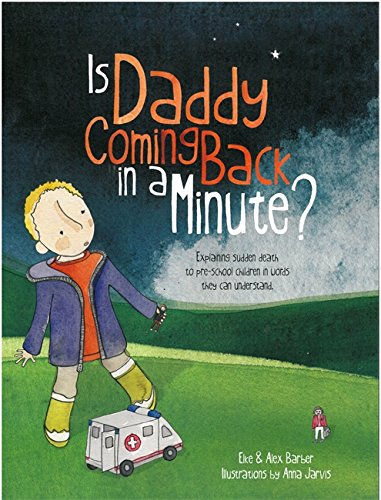 Is Daddy Coming Back in a Minute?: Explaining (sudden) death in words very young children can understand by [Barber, Elke, Barber, Alex]