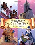 Enchanted Cakes for Children, Debbie Brown, 1853918490