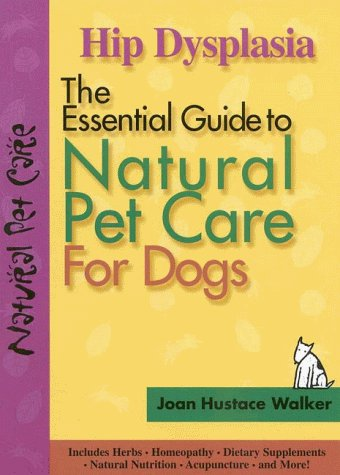 Hip Dysplasia: The Essential Guide to Natural Pet Care