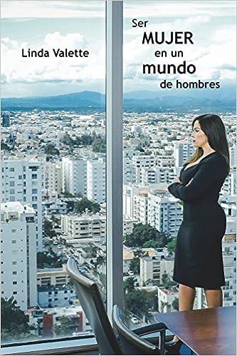 Ser mujer en un mundo de hombres: Amazon.es: Linda Valette ...