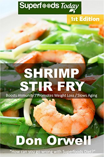 Shrimp Stir Fry: Over 50 Quick & Easy Gluten Free Low Cholesterol Whole Foods Recipes full of Antioxidants & Phytochemicals by Don Orwell