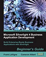 Microsoft Silverlight 4 Business Application Development: Beginner's Guide Front Cover