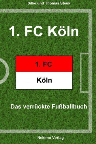 1. FC Köln: Das verrückte Fußballbuch (Volume 14) (German Edition)