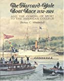 The Harvard-Yale Boat Race, 1852-1924, Thomas C. Mendenhall, 0913372641