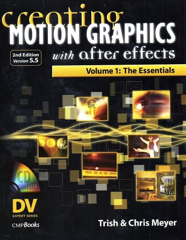 Creating Motion Graphics with After Effects, Volume 1: The Essentials (2nd Edition, Version 5.5)