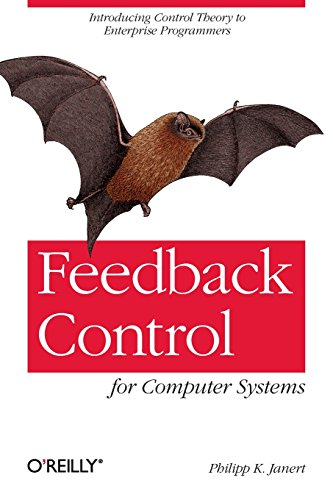 Feedback Control for Computer Systems: Introducing Control Theory to Enterprise (Feedback Control)