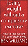 losing weight without a compulsory exercise: how to lose weight in a comfortable way