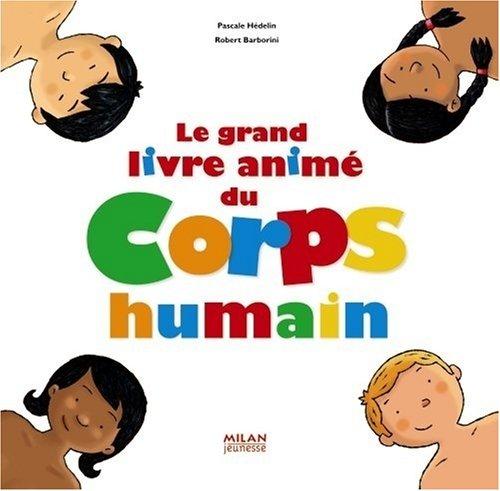 Le grand livre animé du Corps humain Broché – 31 octobre 2007 Pascale Hédelin Robert Barborini Milan Jeunesse 2745922599