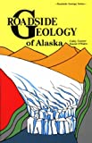 Roadside Geology of Alaska (Roadside Geology Series)