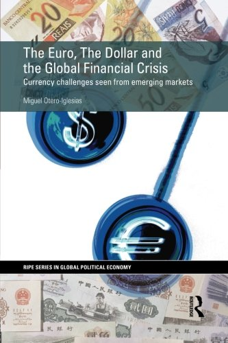 The Euro  The Dollar And The Global Financial Crisis  Currency Challenges Seen From Emerging Markets  Ripe Series In Global Political Economy