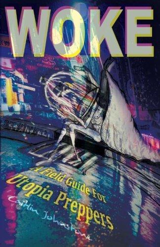 Woke: A Field Guide For Utopia Preppers