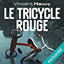 Le tricycle rouge Audiobook by Vincent Hauuy Narrated by Hervé Carrascosa, Christel Touret