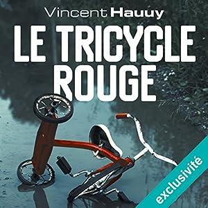 Le tricycle rouge: Noah Wallace 1 | Livre audio Auteur(s) : Vincent Hauuy Narrateur(s) : Hervé Carrascosa, Christel Touret