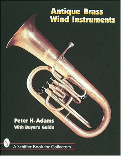 Antique Instrument (Antique Brass Wind Instruments: Identification and Value Guide (Schiffer Book for Collectors))