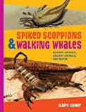Spiked Scorpions and Walking Whales, Claire Eamer, 1554512050