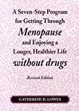 A Seven-Step Program for Getting Through Menopause and Enjoying a Longer Healthier Life Without Drugs, Catherine D. Lowes, 0968149219