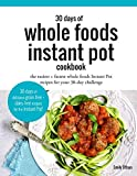 Book cover from 30 Days of Whole Foods Instant Pot Cookbook: The Easiest + Fastest Whole Foods Instant Pot Recipes For Your 30-Day Challenge by Emily Othan