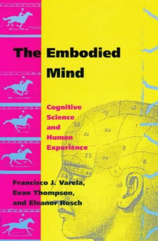 Embodied Mind: Cognitive Science and Human Experience (Mit Press)