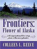 Frontiers: Flower of Alaska, Colleen L. Reece, 0786277335