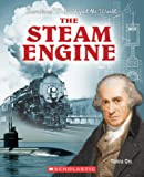 The Steam Engine (Inventions That Shaped the World)