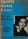 img - for Rainer Maria Rilke: His Last Friendship, Unpublished Letters to Mrs. Eloui Bey book / textbook / text book