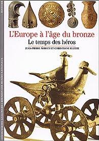 L'Europeà l'âge du bronze : Le temps des héros par Jean-Pierre Mohen