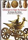L'Europeà l'âge du bronze : Le temps des héros par Mohen