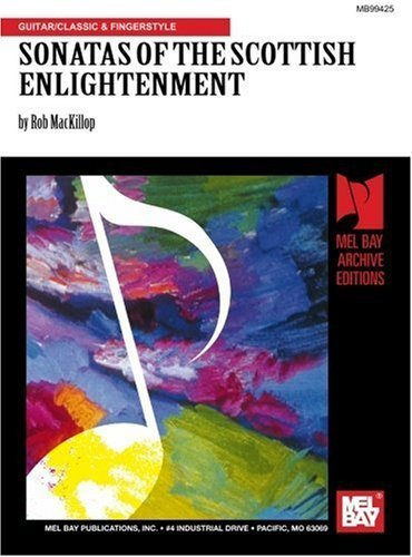 Mel Bay presents Sonatas of the Scottish Englightenment Arranged for Guitar by Mr. Rob MacKillop (2001-09-01) ()