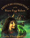 Princess Stinky-Toes and the Brave Frog Robert, Leslie Elizabeth Watts, 0002243989