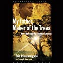 My Father, Maker of the Trees: How I Survived the Rwandan Genocide Audiobook by Eric Irivuzumugabe Narrated by Dion Graham
