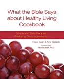 What the Bible Says about Healthy Living Cookbook, Rex Russell and Hope Egan, 0981940706