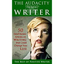 The Audacity to be a Writer: 50 Inspiring Articles on Writing that Could Change Your Life
