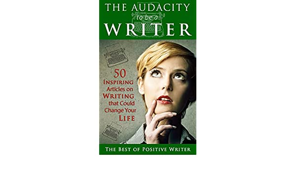 The Audacity to be a Writer: 50 Inspiring Articles on ...