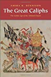 The Great Caliphs: The Golden Age of the 'Abbasid Empire