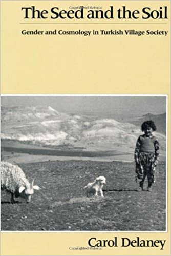 The Seed and the Soil: Gender and Cosmology in Turkish Village Society (Comparative Studies on Muslim Societies) by Delaney (1992-07-01)