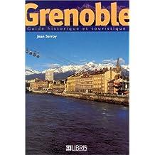 GRENOBLE : GUIDE HISTORIQUE ET TOURISTIQUE