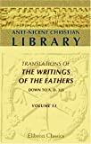 Ante-Nicene Christian Library : Translations of the Writings of the Fathers down to A. d, 325. Edited by Alexander Roberts, and James Donaldson, the Writings of Cyprian, Bishop of Carthage, W/O Author, 0543973344