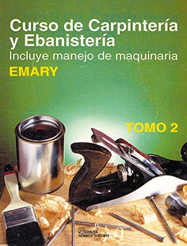 Curso De Carpinteria Y Ebanisteria / Carpentry, Joinery & Machine Woodworking: Incluye Manejo de Maquinaria / Includes Machinery Operation (Spanish Edition)