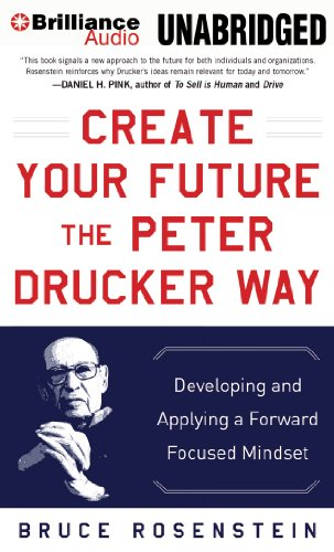 Create Your Future the Peter Drucker Way: Developing and Applying a Forward-Focused Mindset by Brilliance Audio