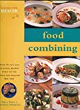 Healthy Eating - Food Combining (Over 70 Fast and Delicious Recipes Based On The Simple and Healthy Hay Diet)