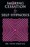 Smoking Cessation by Self-Hypnosis, Steve Grattan, 1480806374