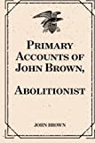 Primary Accounts of John Brown, Abolitionist