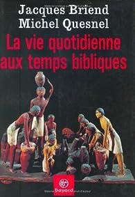 La Vie quotidienne aux temps bibliques par Jacques Briend